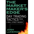 "Josh Lukeman, ""The Market Maker's Edge: Day Trading Tactics from a Wall Street Insider"""